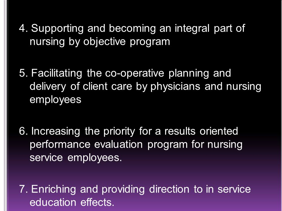 4. Supporting and becoming an integral part of nursing by objective program 5.