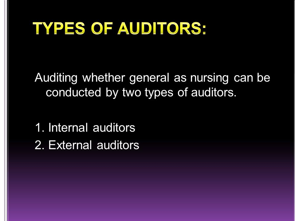 Auditing whether general as nursing can be conducted by two types of auditors.