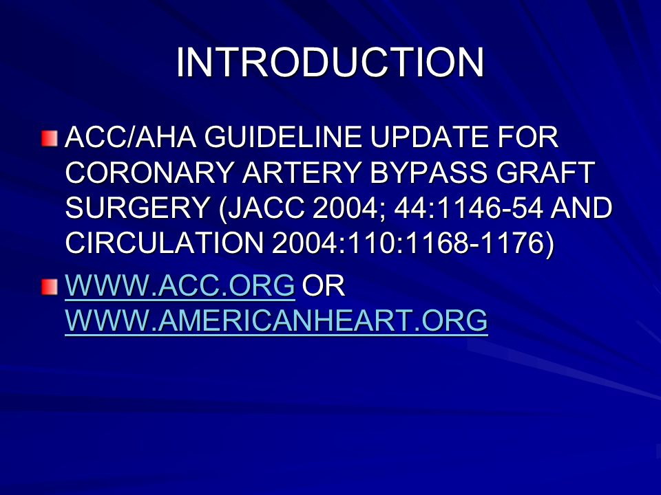 INTRODUCTION ACC/AHA GUIDELINE UPDATE FOR CORONARY ARTERY BYPASS GRAFT SURGERY (JACC 2004; 44: AND CIRCULATION 2004:110: )   OR