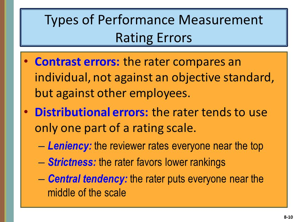 8-10 Types of Performance Measurement Rating Errors Contrast errors: the rater compares an individual, not against an objective standard, but against other employees.