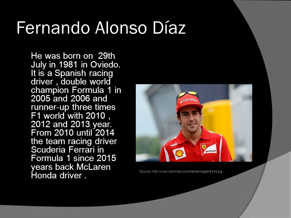 Fernando Alonso Díaz He was born on 29th July in 1981 in Oviedo.