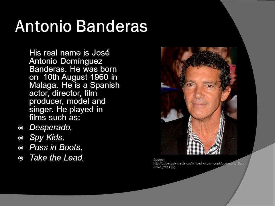 Antonio Banderas His real name is José Antonio Domínguez Banderas.