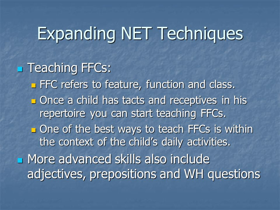 Expanding NET Techniques Teaching FFCs: Teaching FFCs: FFC refers to feature, function and class.