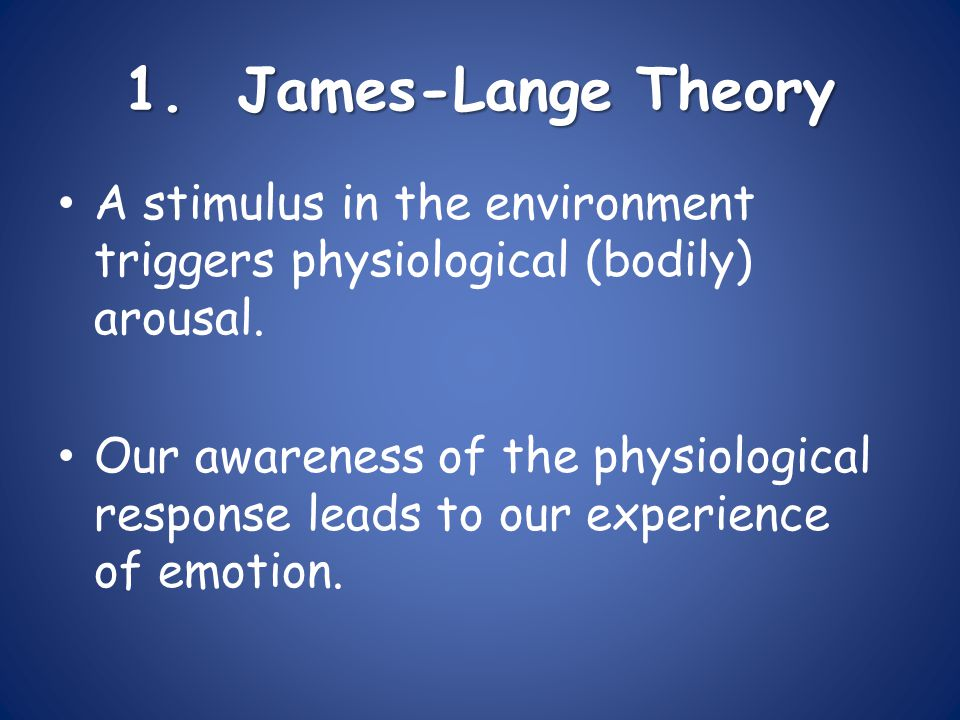 Common Sense Theory Emotion-arousing stimulus leads to a conscious feeling (fear, anger) and a physiological response.