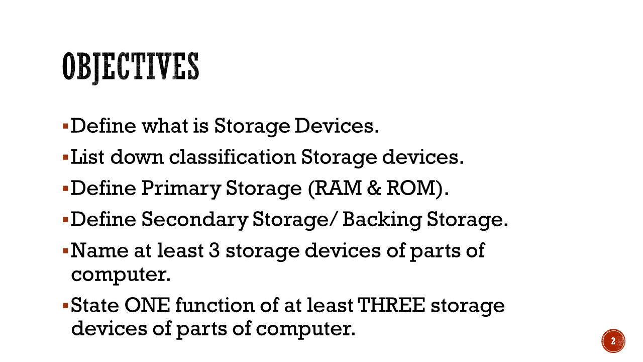  Define what is Storage Devices.  List down classification Storage devices.
