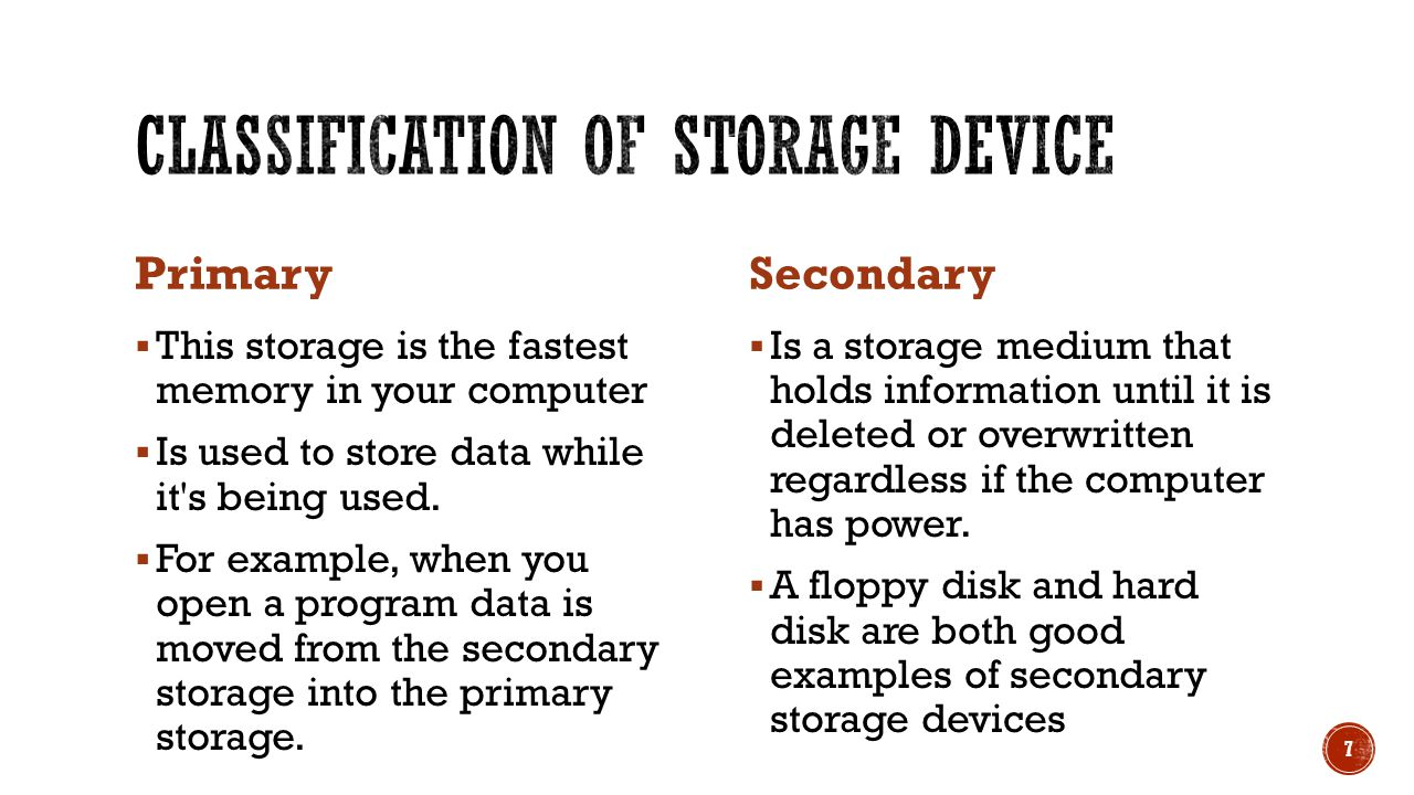 Primary  This storage is the fastest memory in your computer  Is used to store data while it s being used.