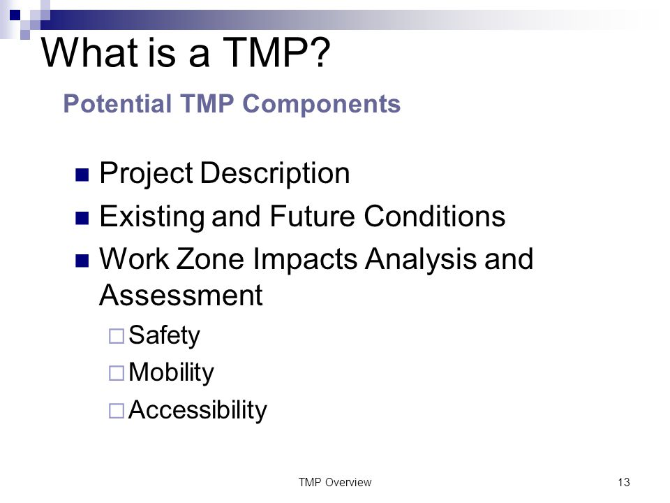 TMP Overview13 Project Description Existing and Future Conditions Work Zone Impacts Analysis and Assessment  Safety  Mobility  Accessibility What is a TMP.