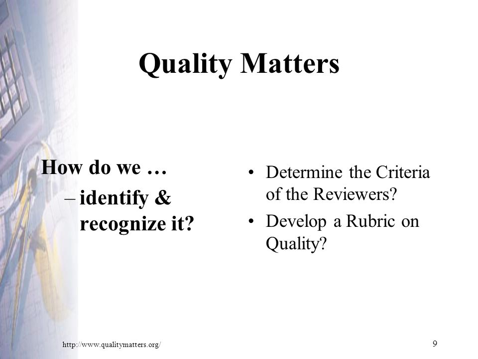 9 Quality Matters How do we … –identify & recognize it.