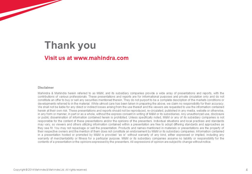 4 Disclaimer Mahindra & Mahindra herein referred to as M&M, and its subsidiary companies provide a wide array of presentations and reports, with the contributions of various professionals.