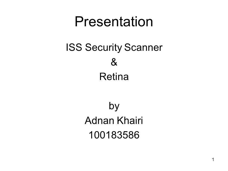 1 Presentation ISS Security Scanner & Retina by Adnan Khairi