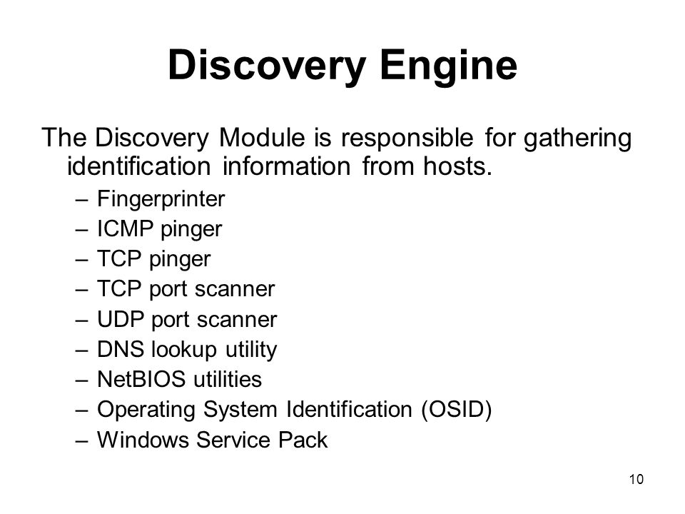 10 Discovery Engine The Discovery Module is responsible for gathering identification information from hosts.