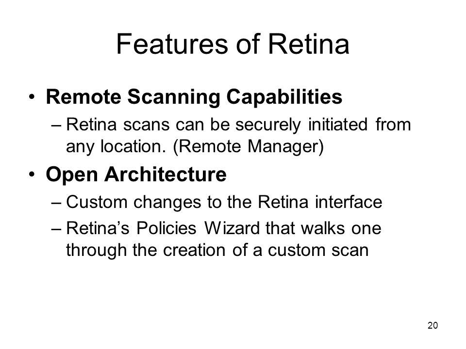 20 Features of Retina Remote Scanning Capabilities –Retina scans can be securely initiated from any location.