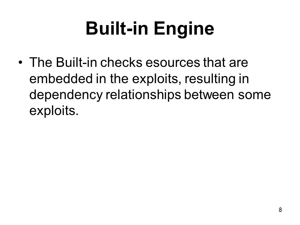 8 Built-in Engine The Built-in checks esources that are embedded in the exploits, resulting in dependency relationships between some exploits.