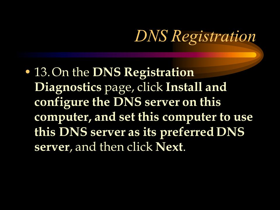 DNS Registration 13.On the DNS Registration Diagnostics page, click Install and configure the DNS server on this computer, and set this computer to use this DNS server as its preferred DNS server, and then click Next.