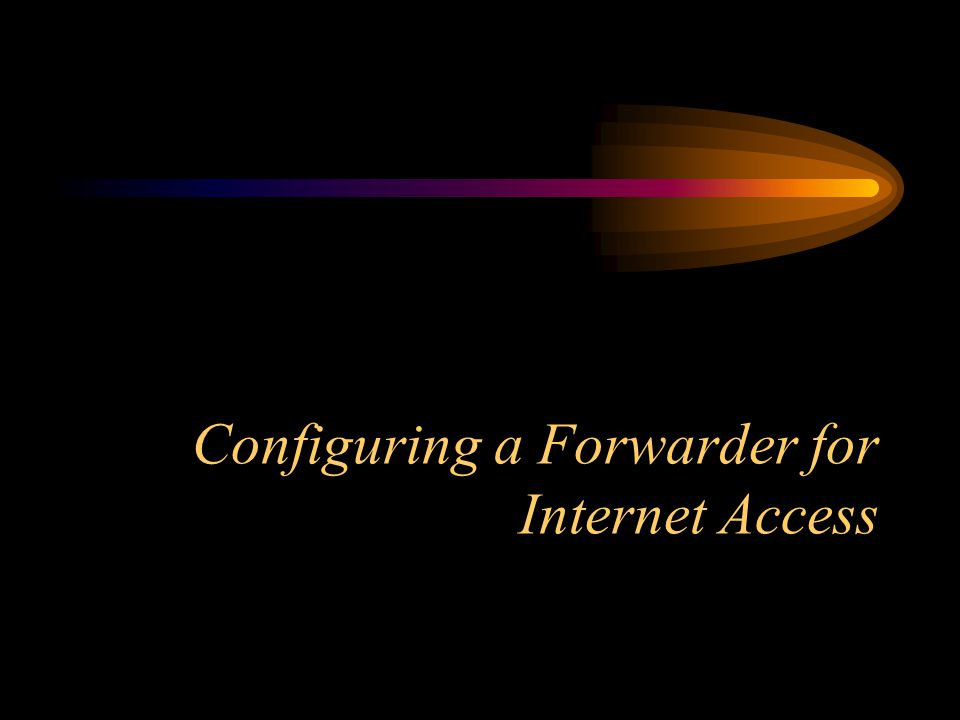 Configuring a Forwarder for Internet Access