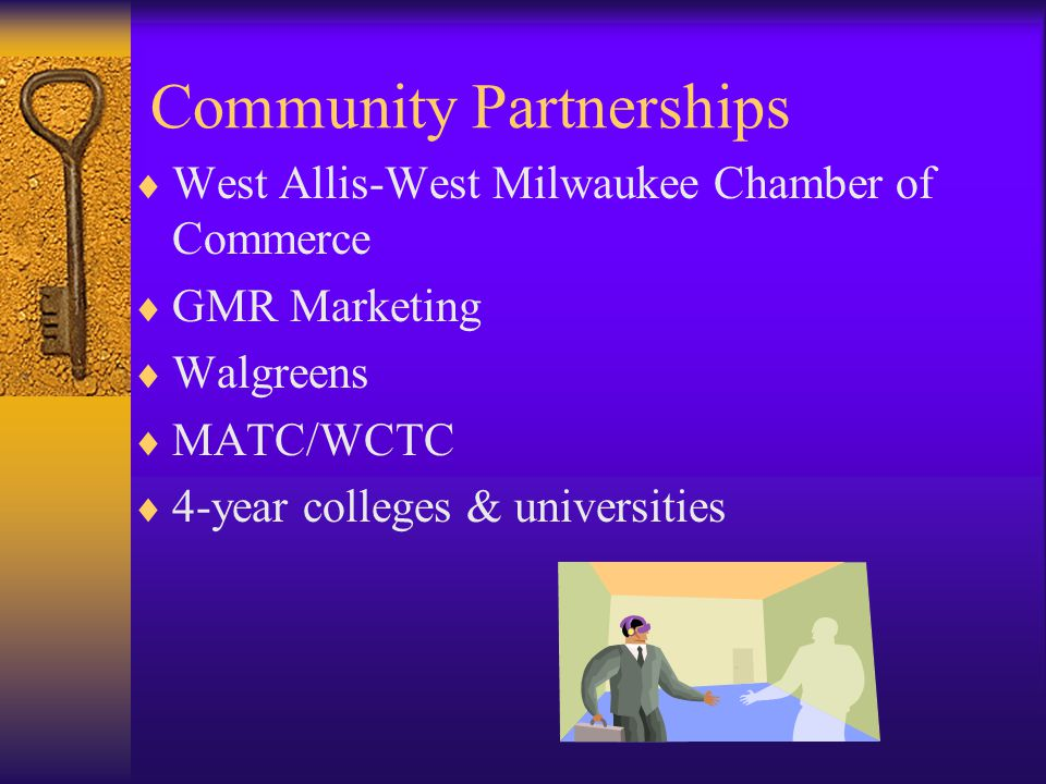 Community Partnerships  West Allis-West Milwaukee Chamber of Commerce  GMR Marketing  Walgreens  MATC/WCTC  4-year colleges & universities