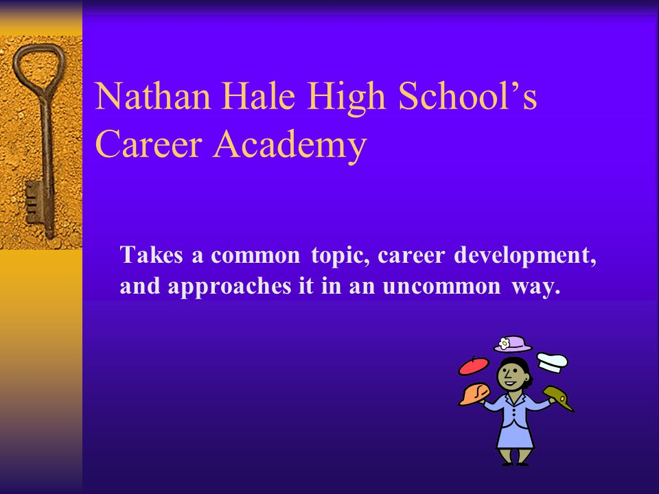 Nathan Hale High School's Career Academy Takes a common topic, career development, and approaches it in an uncommon way.