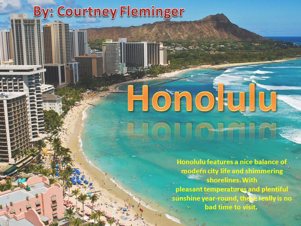 Honolulu features a nice balance of modern city life and shimmering shorelines.