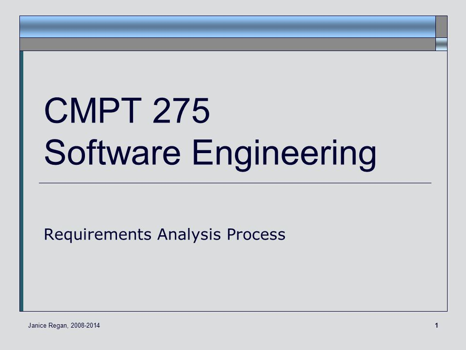 1 CMPT 275 Software Engineering Requirements Analysis Process Janice Regan,