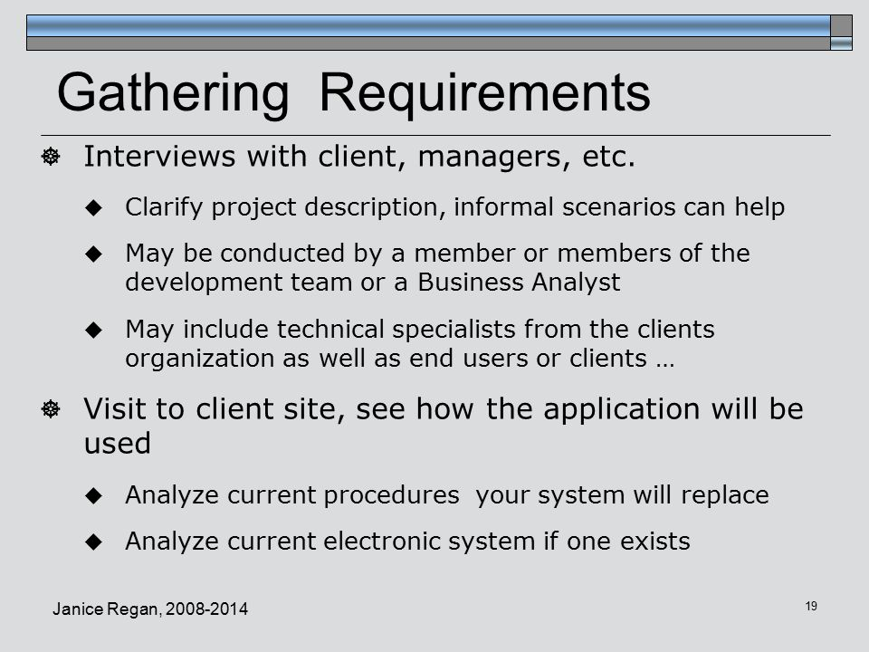 Janice Regan, Gathering Requirements  Interviews with client, managers, etc.