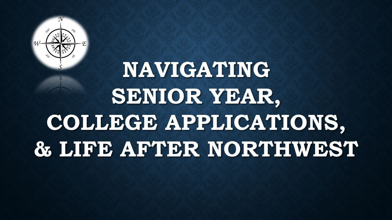NAVIGATING SENIOR YEAR, COLLEGE APPLICATIONS, & LIFE AFTER NORTHWEST