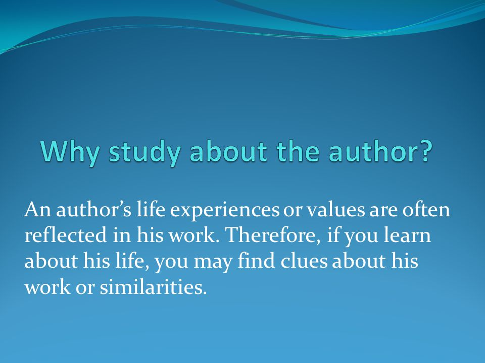 An author's life experiences or values are often reflected in his work.