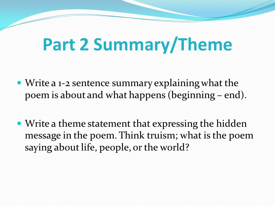 Part 2 Summary/Theme Write a 1-2 sentence summary explaining what the poem is about and what happens (beginning – end).
