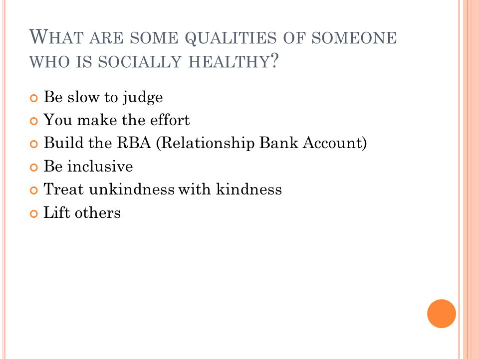 W HAT ARE SOME QUALITIES OF SOMEONE WHO IS SOCIALLY HEALTHY .