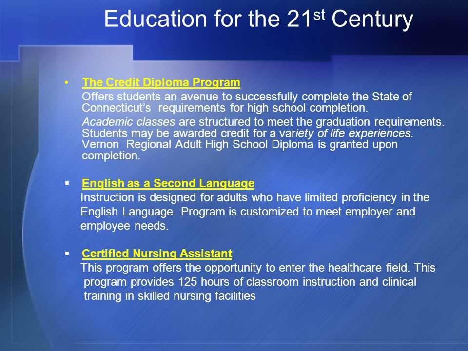 Education for the 21 st Century The Credit Diploma Program Offers students an avenue to successfully complete the State of Connecticut's requirements for high school completion.
