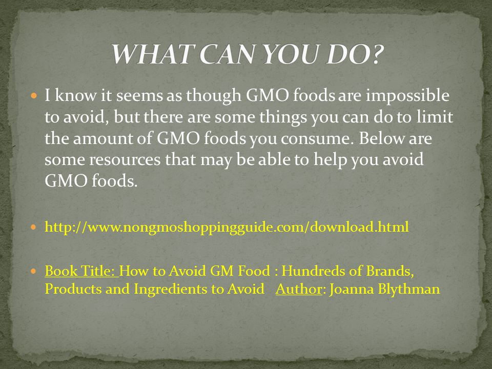 I know it seems as though GMO foods are impossible to avoid, but there are some things you can do to limit the amount of GMO foods you consume.