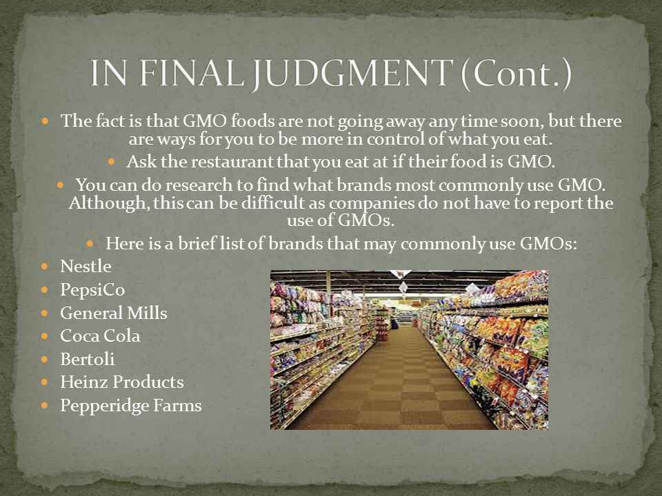 The fact is that GMO foods are not going away any time soon, but there are ways for you to be more in control of what you eat.