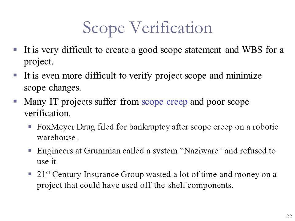 22 Scope Verification  It is very difficult to create a good scope statement and WBS for a project.
