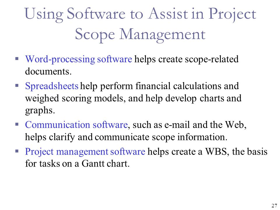 27 Using Software to Assist in Project Scope Management  Word-processing software helps create scope-related documents.