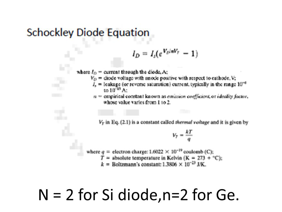 N = 2 for Si diode,n=2 for Ge.