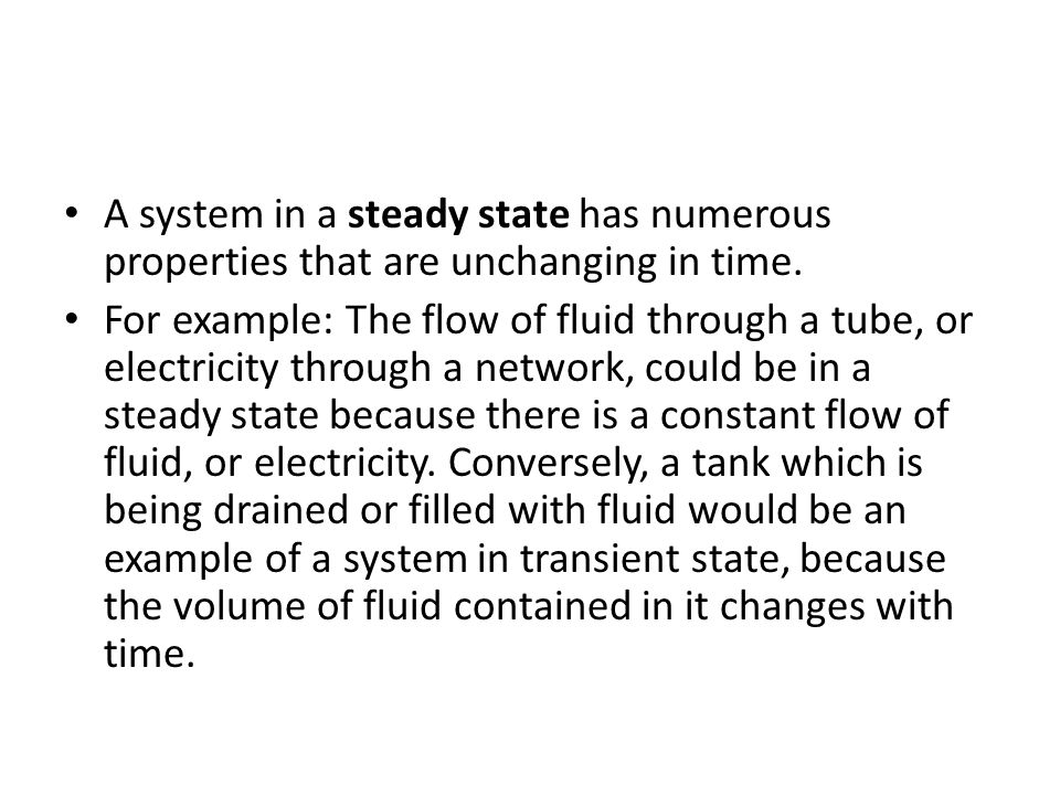 A system in a steady state has numerous properties that are unchanging in time.