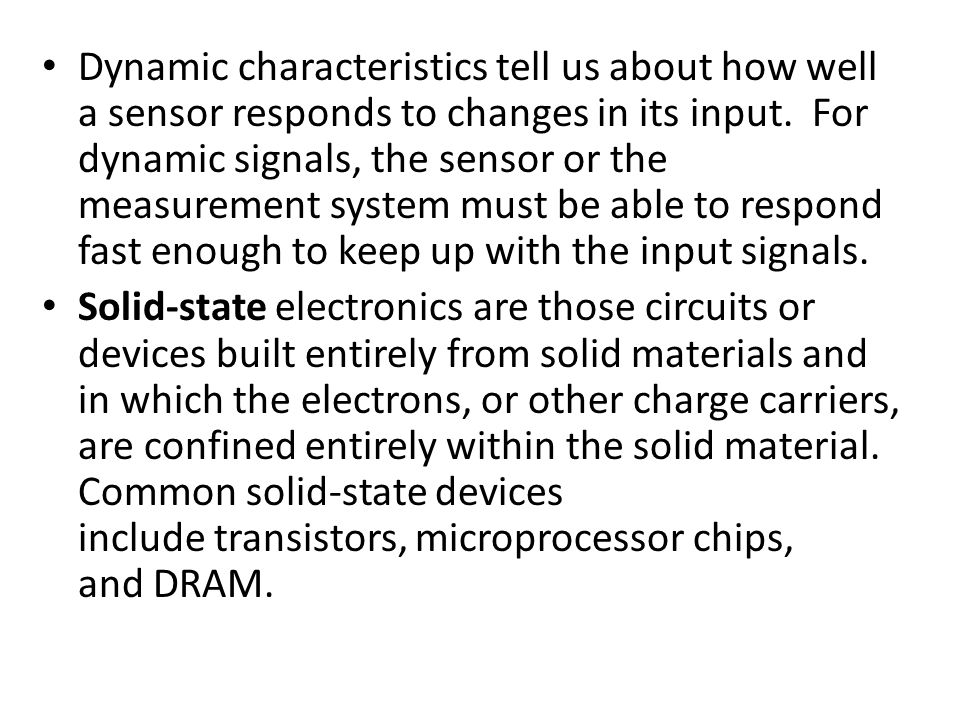 Dynamic characteristics tell us about how well a sensor responds to changes in its input.
