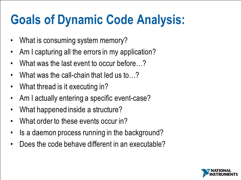 51 Goals of Dynamic Code Analysis: What is consuming system memory.