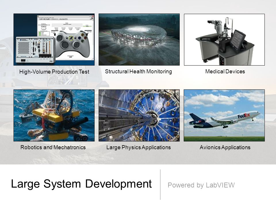 Avionics ApplicationsRobotics and MechatronicsLarge Physics Applications High-Volume Production Test Structural Health MonitoringMedical Devices Large System Development Powered by LabVIEW