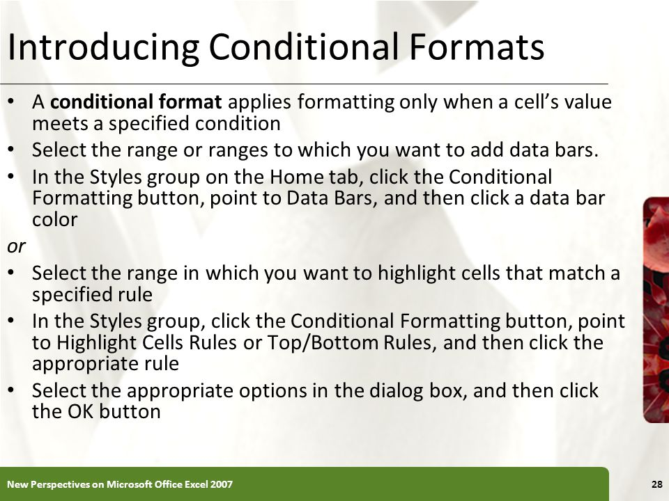 XP Introducing Conditional Formats A conditional format applies formatting only when a cell's value meets a specified condition Select the range or ranges to which you want to add data bars.