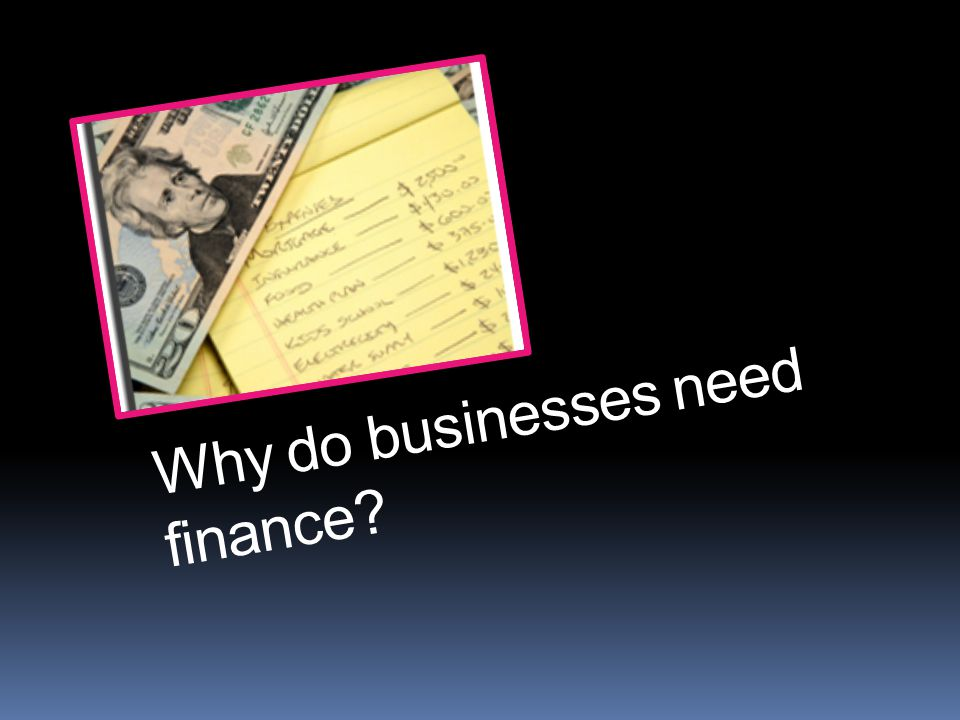 Why do businesses need finance