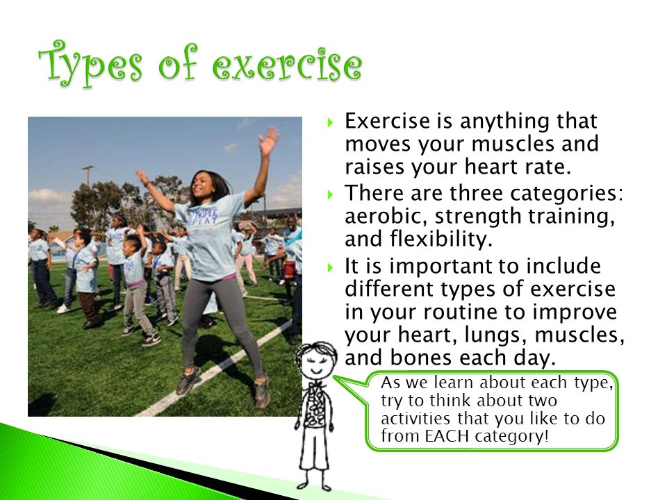 EExercise is anything that moves your muscles and raises your heart rate.