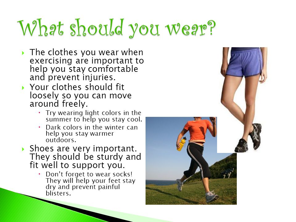  The clothes you wear when exercising are important to help you stay comfortable and prevent injuries.