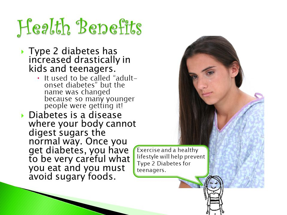  Type 2 diabetes has increased drastically in kids and teenagers.