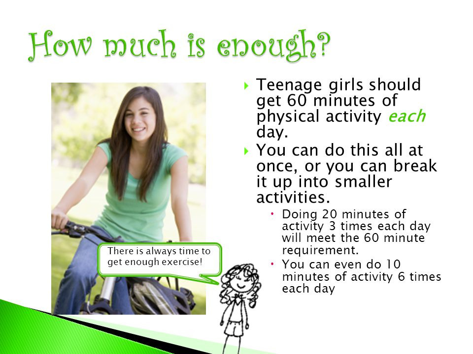  Teenage girls should get 60 minutes of physical activity each day.