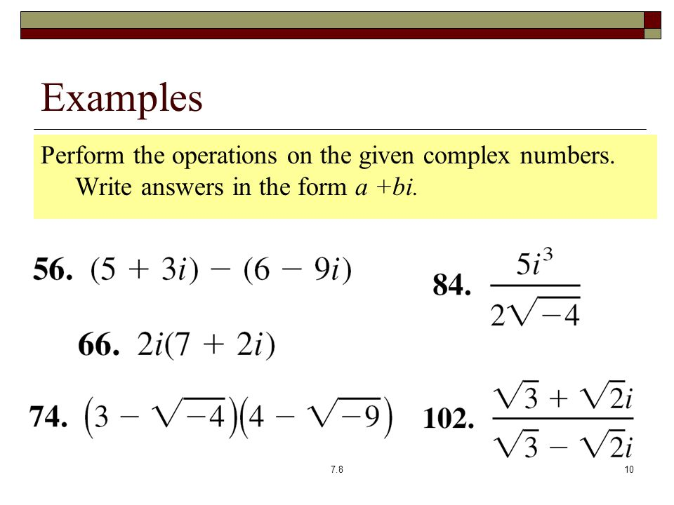 Examples Perform the operations on the given complex numbers.
