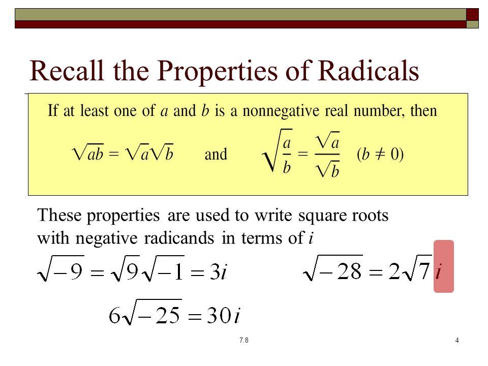 Recall the Properties of Radicals These properties are used to write square roots with negative radicands in terms of i 7.84