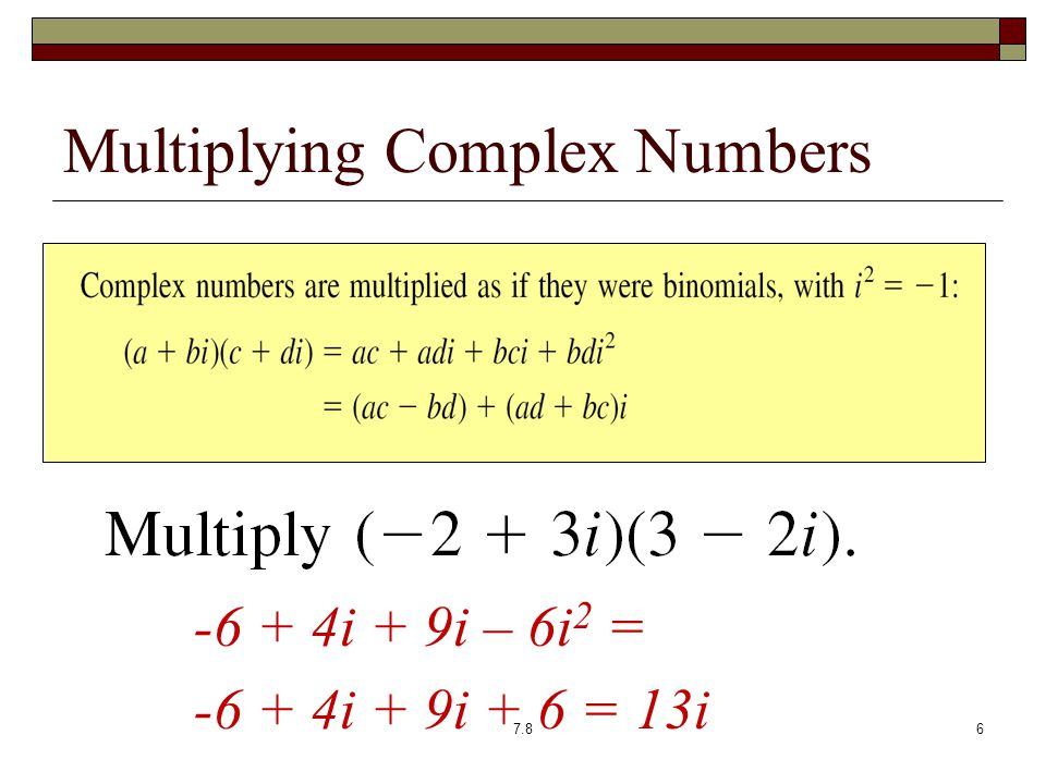 Multiplying Complex Numbers i + 9i – 6i 2 = i + 9i + 6 = 13i 7.86