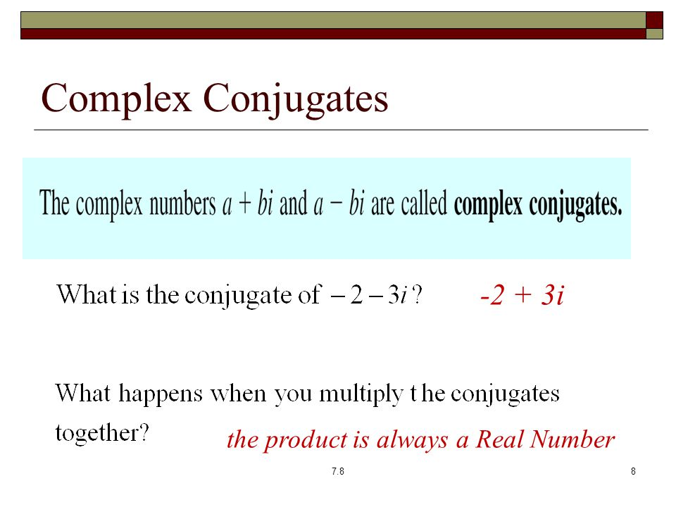 Complex Conjugates i the product is always a Real Number 7.88