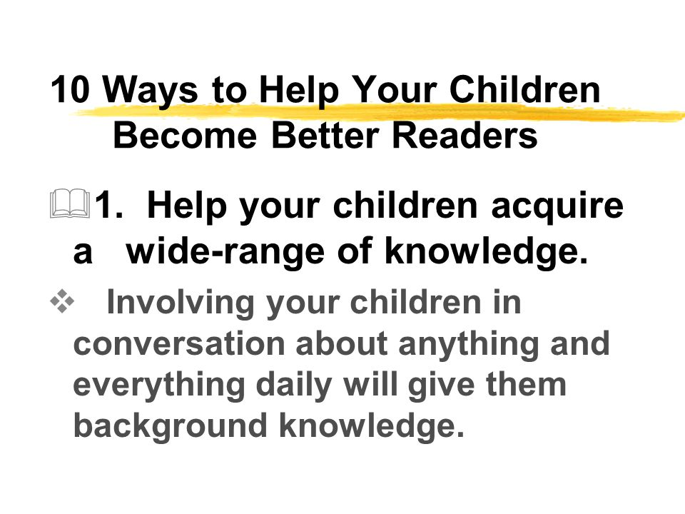 10 Ways to Help Your Children Become Better Readers  1.
