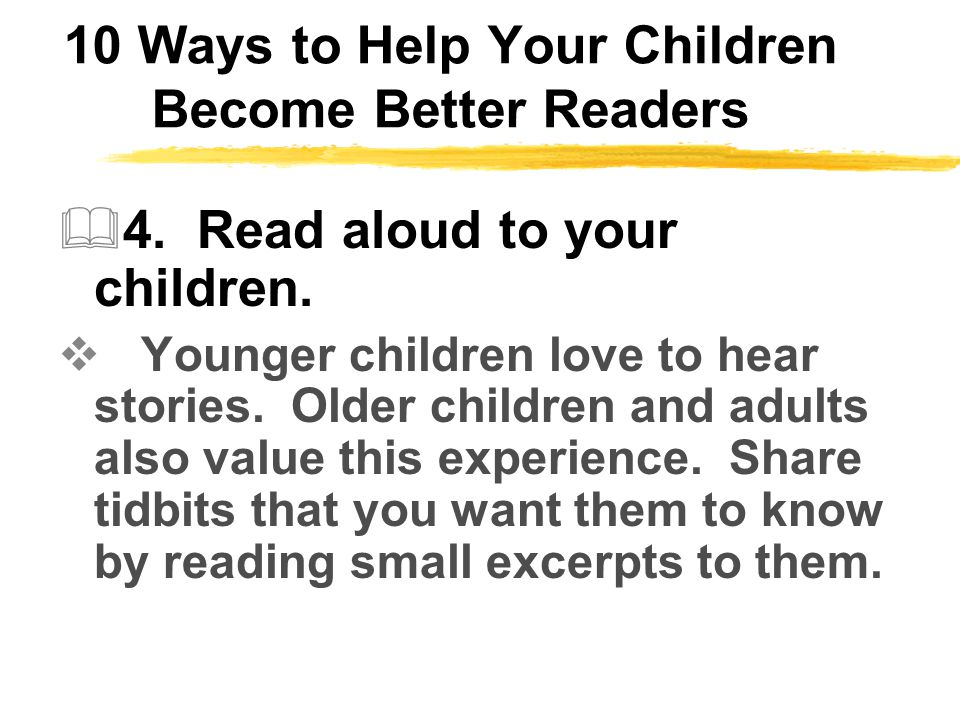 10 Ways to Help Your Children Become Better Readers  4.